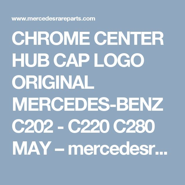 CHROME CENTER HUB CAP LOGO ORIGINAL MERCEDES-BENZ C202 - C220 C280 MAY – mercedesrareparts