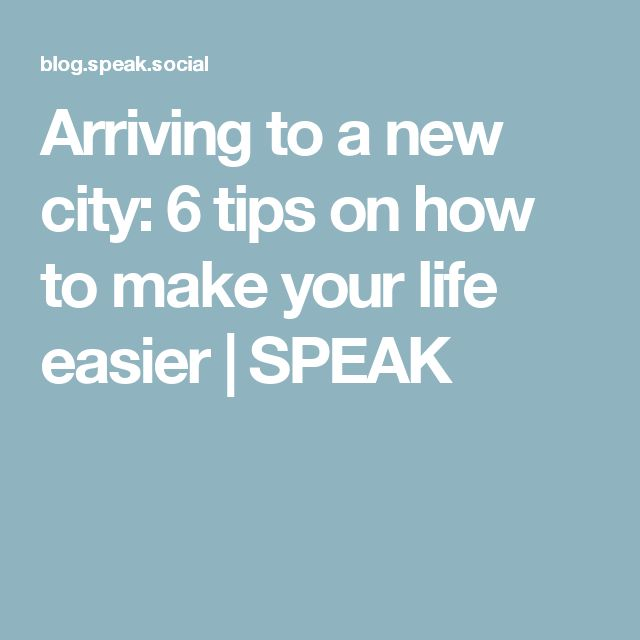 Arriving to a new city: 6 tips on how to make your life easier | SPEAK