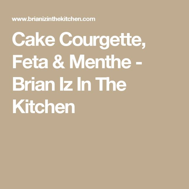 Cake Courgette, Feta & Menthe - Brian Iz In The Kitchen