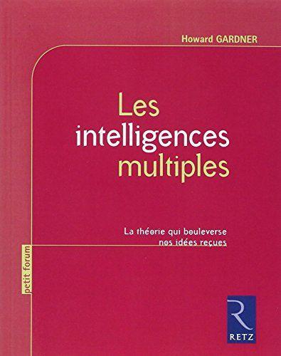 Les intelligences multiples [Livre] : théorie qui bouleverse nos idées reçues / Howard Gardner