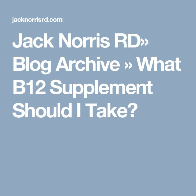 Jack Norris RD» Blog Archive » What B12 Supplement Should I Take?
