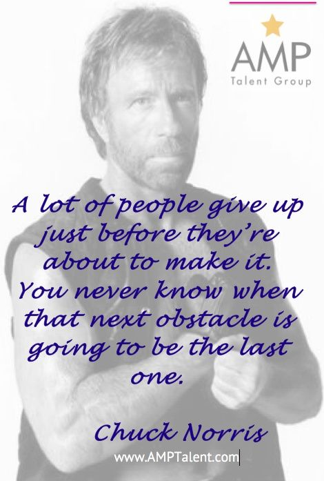 Chuck Norris Quote! * * * * * * * * #Actors #Dancers #Singers #Models #Performers #Celebrities #Famous #AListTalent #Talent #Artists #Comics #Characters #Hosts #Broadcasters #Movies #Television #Film #Theatre #Voice #Print #Brands #Acting #Actorslife #Agency #Tips #Audition #AuditionTips #ActingTips #AdviceforActors ##FamousQuote #HowTo #TalentAgency #Representation #Toronto #NY #LA #London #AMPTalent #AMPTalentGroup