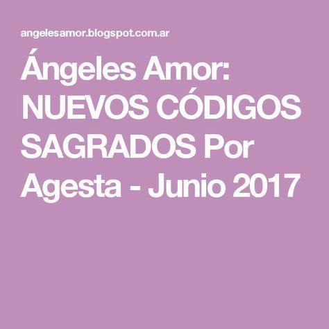 Ángeles Amor: NUEVOS CÓDIGOS SAGRADOS Por Agesta - Junio 2017
