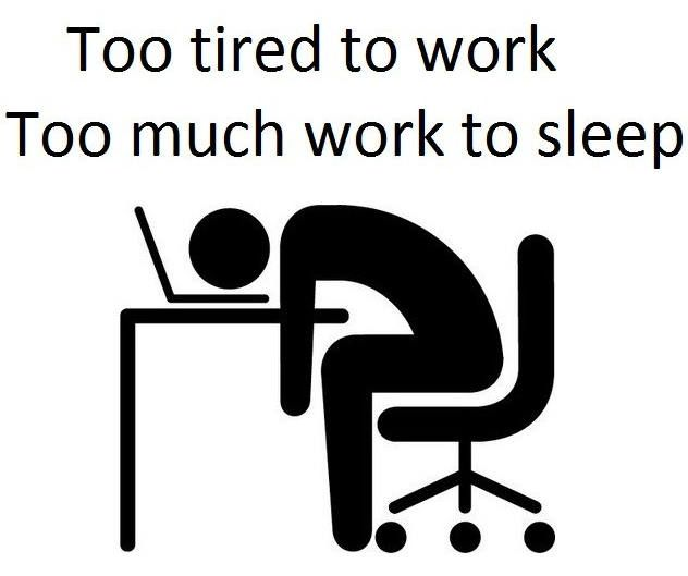 Too tired to work, too much work to sleep. | Need A Laugh ...