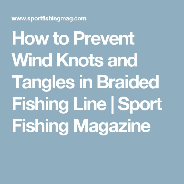 How to Prevent Wind Knots and Tangles in Braided Fishing Line | Sport Fishing Magazine