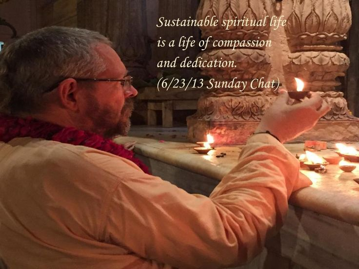 Sustainable spiritual life is a life of compassion and dedication. 6/23/13 Sunday Chat)