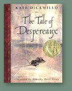 Tale of Despereaux by Kate DiCamillo. Newbury Medal and Dorothy Canfield Fisher Award winner
