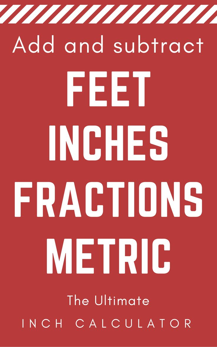 Add and subtract feet and inches, both fractions and decimals, plus centimeters and millimeters. Get results in imperial and metric length measurements.