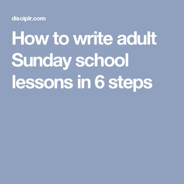 How to write adult Sunday school lessons in 6 steps