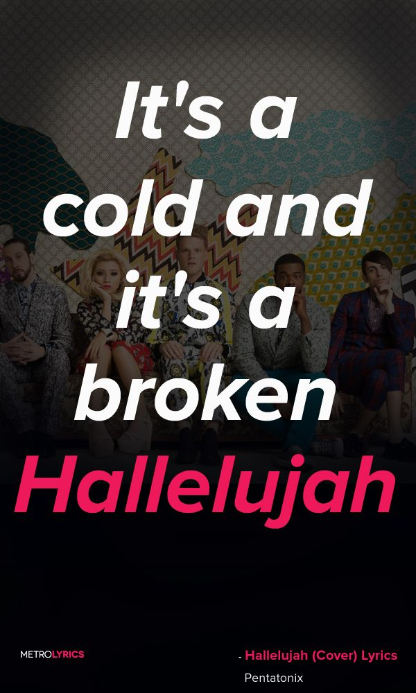 Hallelujah - Pentatonix Lyrics and Quotes  Well I've heard there was a secret chord That David played and it pleased the Lord But you don't really care for music, do you? Well it goes like this: The fourth, the fifth, the minor fall and the major lift The baffled king composing Hallelujah #Hallelujah #Pentatonix #POP #lyricArt #music #lyrics