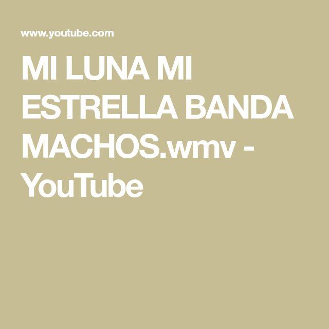 MI LUNA MI ESTRELLA BANDA MACHOS.wmv - YouTube