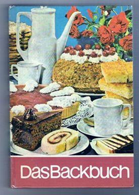 Backbuch - Verlag der Frau Leipzig, 1974 in Leipzig beim Klassenausflug gekauft - es hilft mir heute noch in der Küche