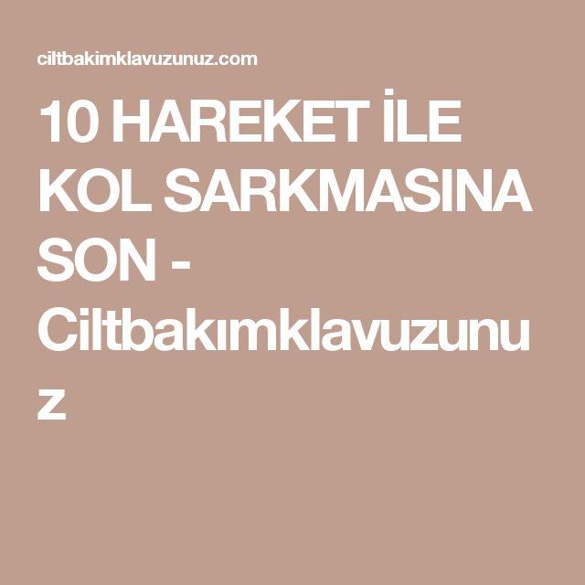 10 HAREKET İLE KOL SARKMASINA SON - Ciltbakımklavuzunuz