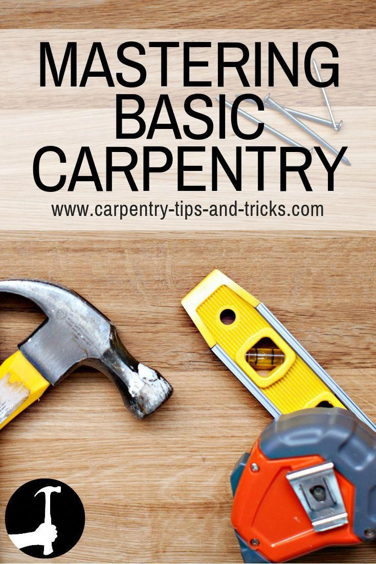 Basic carpentry skills techniques tips tricks of the