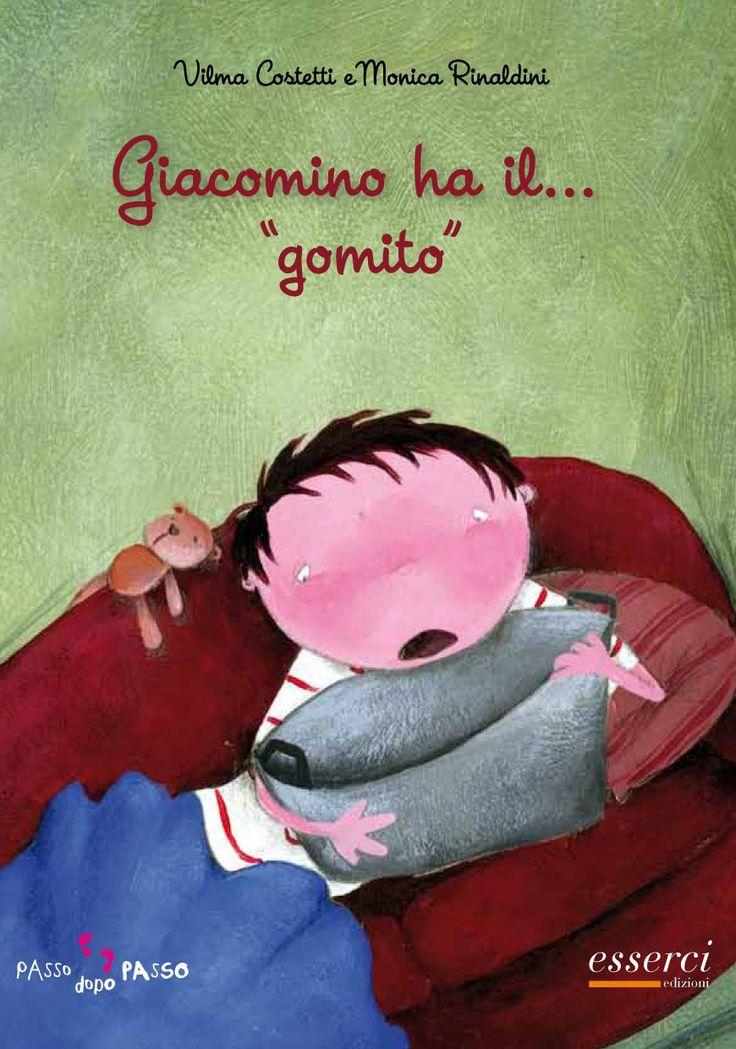 """DA 3 ANNI Giacomino ha il…""""gomito"""": Giacomino si confronta con il dolore e il disagio della malattia fisica. Prova tante sensazioni e sentimenti e mamma e papà gli stanno vicino in questi momenti. - esserci"""