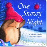 1/21/14 One Snowy Night by M. Christina Butler tells the tale of a little Hedgehog whose home gets blown away in a storm as he's trying to get comfortable for the winter, as he goes to find shelter he meets lots of other animals that are looking for warmth, he helps them out and in return by the end of the book they help him out as well.  Did not realize it was a Christmas book until we were already into it.  But it's still a great story for winter.  We loved it.