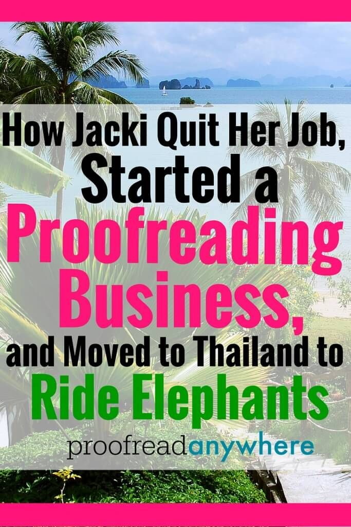 We've got proofreaders who are making money doing excellent work in Kenya, the Philippines, Ecuador, Costa Rica, the UK, Mexico, Canada … and now Thailand! Learn how Jacki quit her job, started a proofreading business and moved to Thailand to ride elephants!