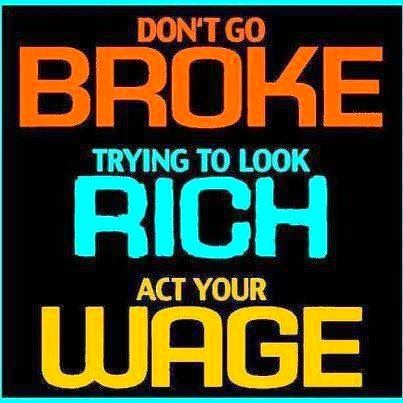 """dave ramsey quotes. """"Don't go broke trying to look rich, act your wage"""". I love this so much! Best adulting quote/tip ever!"""