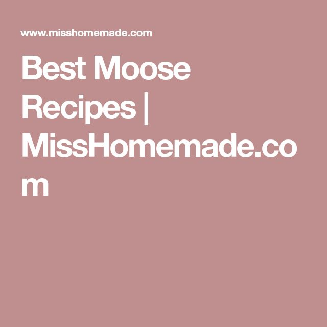 Best Moose Recipes | MissHomemade.com