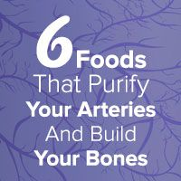 6 Foods That Purify Your Arteries And Build Your Bones