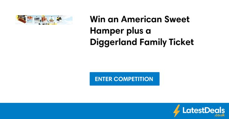 Win an American Sweet Hamper plus a Diggerland Family Ticket