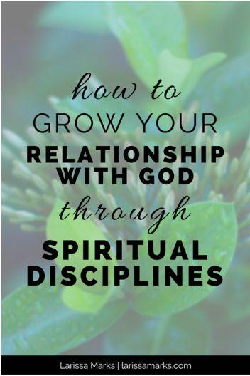 How to Grow Your Relationship With God Through Spiritual Disciplines. Faith, spirituality, Christian discipleship, Jesus.