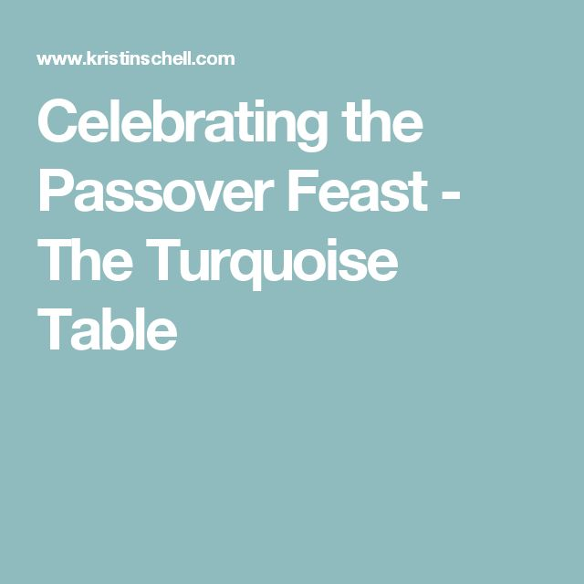 Celebrating the Passover Feast - The Turquoise Table