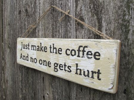 Just make the coffee sign...this is pretty much me every morning!!!