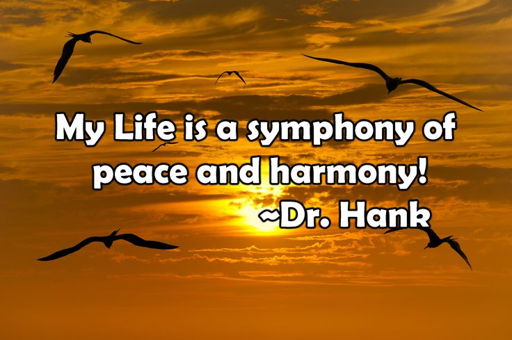 My life is a symphony of peace and harmony! Inspirational quote by Dr. Hank affirmation happiness success meditation meditate law of attraction