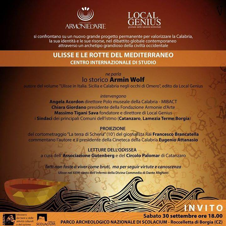 SABATO 30 SETTEMBRE  ULISSE E LE ROTTE DEL MEDITERRANEO. Parco Scolacium - Roccelletta di Borgia (CZ) ore 18.00  ULISSE NEI LUOGHI DI ULISSE! Dando seguito allo spettacolo Odisseo del Festival appena concluso, parliamo di un Nuovo grande progetto:  #Ulisse e le #rotte del #Mediterraneo!  Con noi anche ARMIN WOLF che parla di #Ulisse proprio nella terra (forse) di Nausicaa!   Intervengono: * Angela Acordon: Direttore del polo Museale della Calabria * Chiara Giordano: Presidente della…