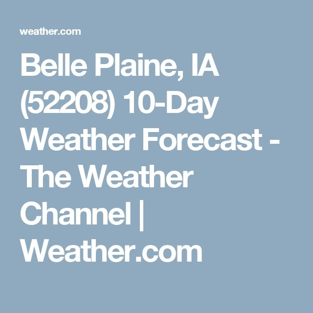 Belle Plaine, IA (52208) 10-Day Weather Forecast - The Weather Channel | Weather.com