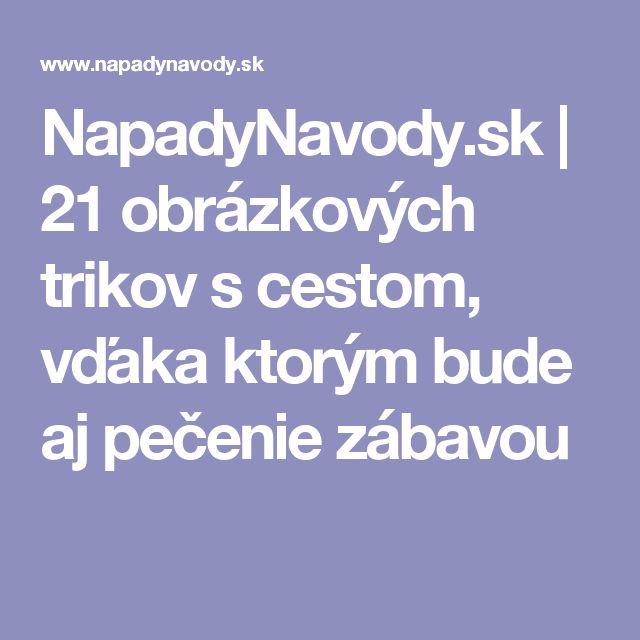 NapadyNavody.sk | 21 obrázkových trikov s cestom, vďaka ktorým bude aj pečenie zábavou