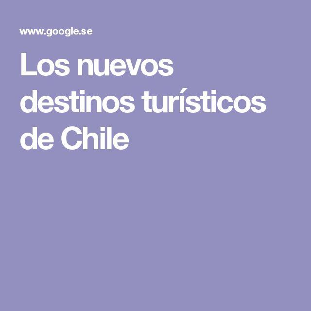 Los nuevos destinos turísticos de Chile
