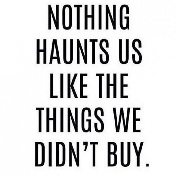 Nothing haunts us like the things we didn't buy.