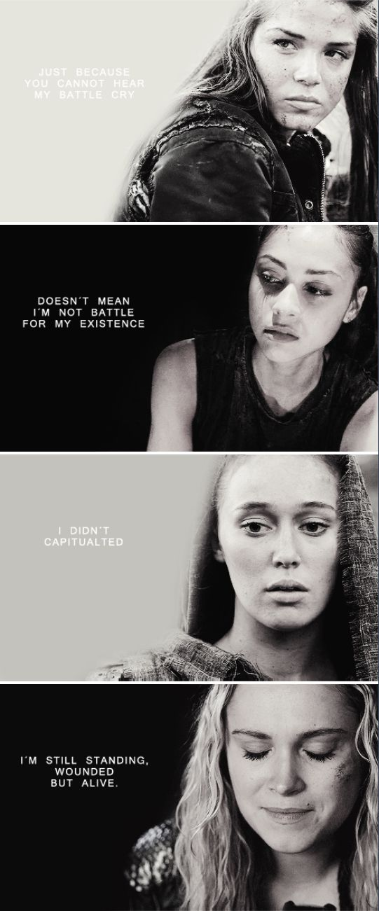 Just because you cannot hear my battle cry doesn't mean I'm not battle for my existence. I didn't capitulated. I'm still standing, wounded but alive. #the100