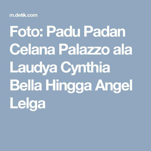 Foto: Padu Padan Celana Palazzo ala Laudya Cynthia Bella Hingga Angel Lelga