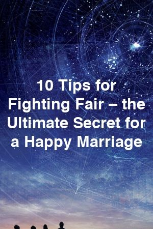 10 Tips for Fighting Fair – the Ultimate Secret for a Happy Marriage