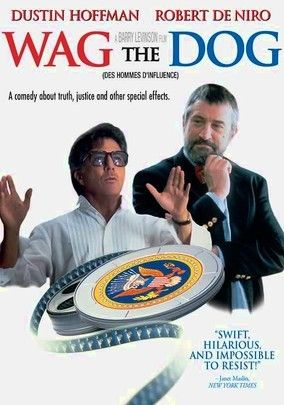 Wag the Dog - 1997 When the president is caught in a sex scandal less than two weeks before the election, White House spinmaster Conrad Brean (Robert De Niro) creates a phony war with the help of Hollywood producer Stanley Motss (Dustin Hoffman) to distract the electorate. From acclaimed director Barry Levinson and writers Hilary Henkin and David Mamet comes this biting look at American politics and its insidious relationship with the media.
