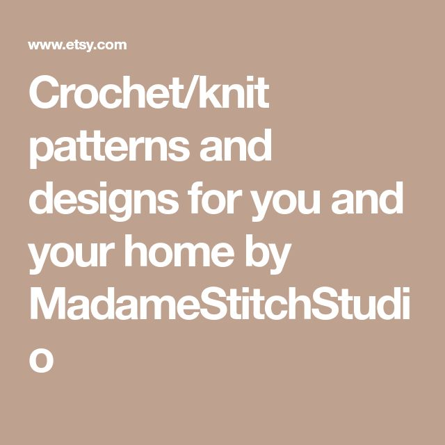 Crochet/knit patterns and designs for you and your home by MadameStitchStudio