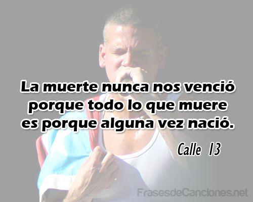 La muerte nunca nos venció porque todo lo que muere es porque alguna vez nació.  #Calle 13  #Frases #FrasesdeCanciones