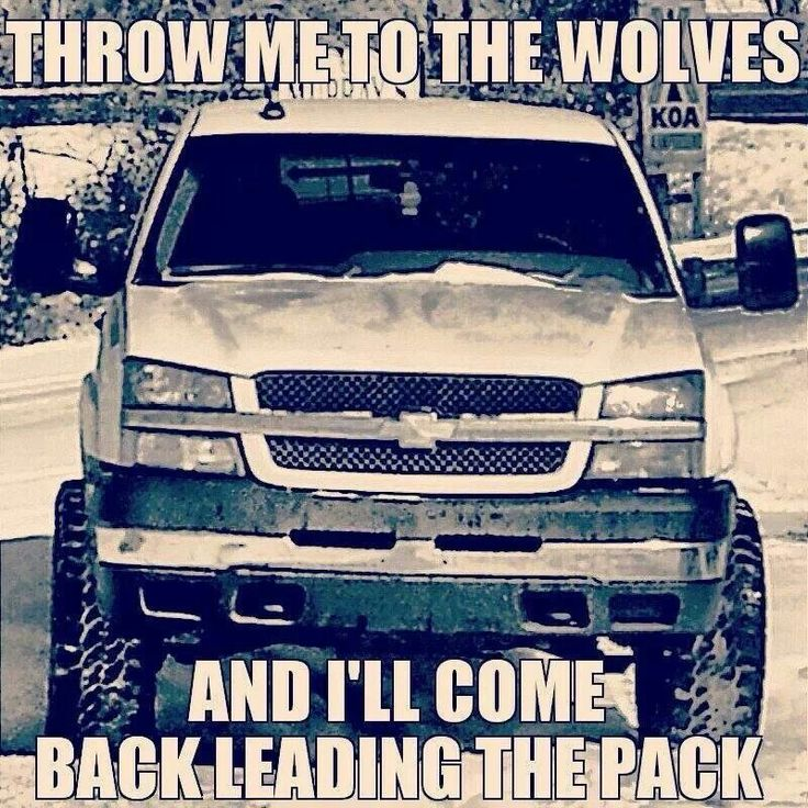"""I LOVE THIS QUOTE!!! Don't know why there's a Chevy in the background, but... """"Throw me to the wolves, and I'll come back leading the pack."""" Aww, hell yeah I will."""