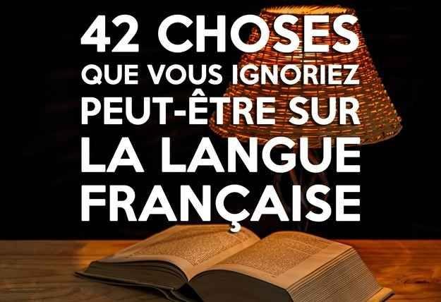 42 choses que vous ignoriez peut-être sur la langue française