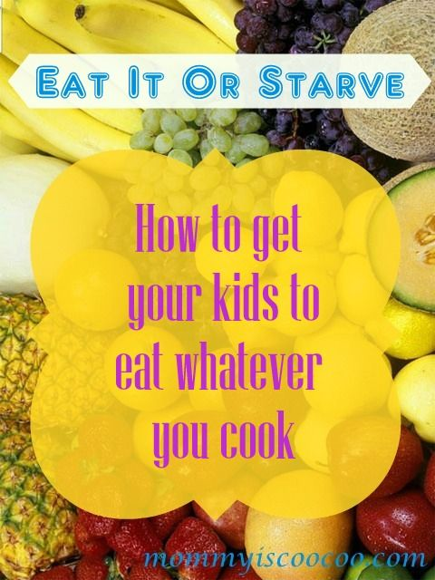 Get Your Kids To Eat Whatever You Cook! - Mommy Is Coo Coo