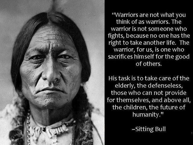 The warrior is the one who sacrifices himself for the good of others    https://www.facebook.com/Native.Americans.Page