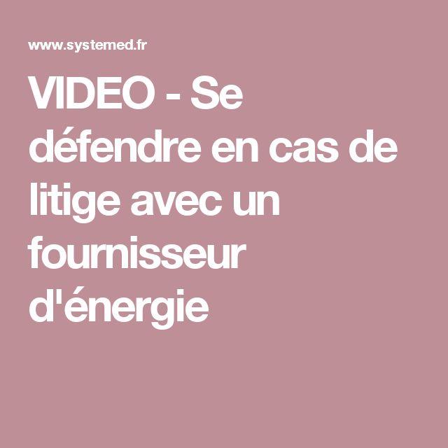 VIDEO - Se défendre en cas de litige avec un fournisseur d'énergie