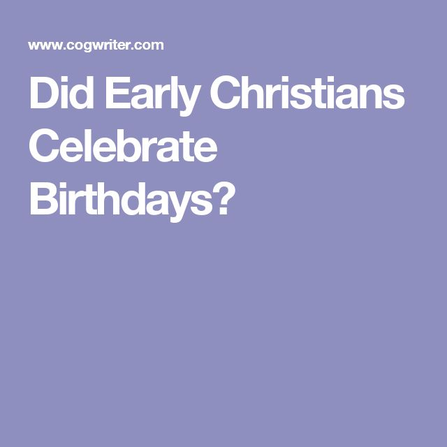 Did Early Christians Celebrate Birthdays?
