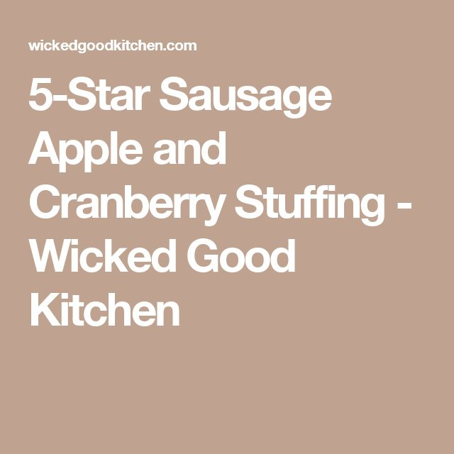 5-Star Sausage Apple and Cranberry Stuffing - Wicked Good Kitchen