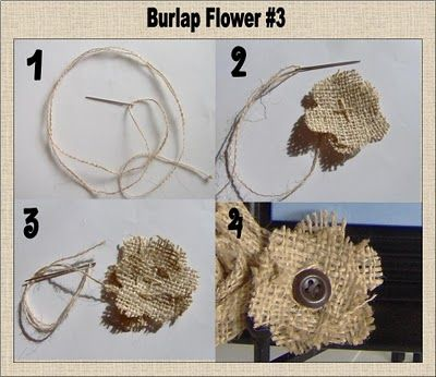Burlap Flower #3 1.Pull strand of burlap as thread. 2.Cut 2 flowers with five petals each (I free-handed them).  Stack them and sew an X through the center to hold them together. 3.	Stitch circle around X  on top layer and pull thread to gather it.  This cups the flower.  4.	Sew or hot glue a button in the center of the flower.  I have a feeling I'll be making more fabric flowers.  They were fun to make!