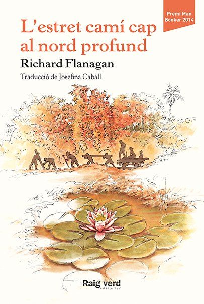 L'estret camí cap al nord profund, Richard Flanagan. Raig Verd Editorial