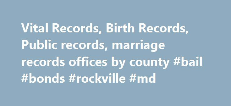 Vital Records, Birth Records, Public records, marriage records offices by county #bail #bonds #rockville #md http://guyana.remmont.com/vital-records-birth-records-public-records-marriage-records-offices-by-county-bail-bonds-rockville-md/  # Vital Records Search Search For Records: Marriage, Birth, Divorce, Public, Background Checks You can obtain vital records for free by contacting local offices in your county. Find proper state agency in your county or you can use paid services also. What…